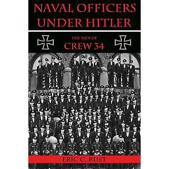 Naval Officers Under Hitler - The Men of Crew 34 by Eric C Rust - 9781