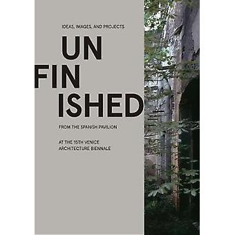 Unfinished - Ideas - Images - and Projects from the Spanish Pavilion a