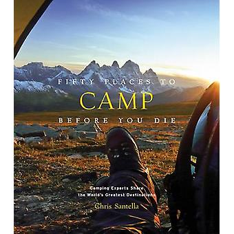 Fifty Places to Camp Before You Die by Chris Santella - 9781419718267