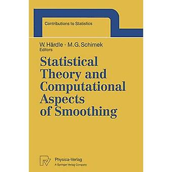 Statistical Theory and Computational Aspects of Smoothing Proceedings of the Compstat 94 Satellite Meeting Held in Semmering Austria 27 28 August 1 by Hdrdle & Wolfgang