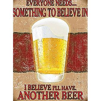 Everyone Needs Something To Believe In... funny small steel sign 200mm x 150mm (og)