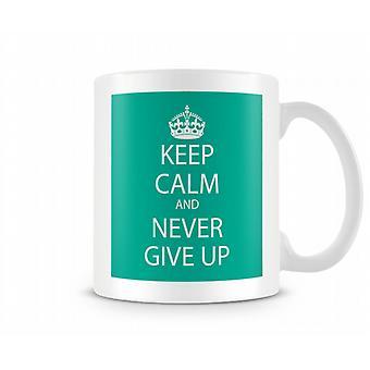 Keep Calm And Never Give Up Printed Mug