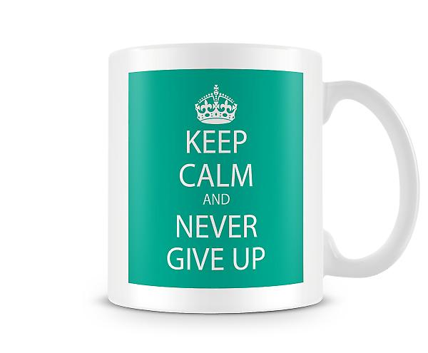 Keep Calm And Never Give Up Tasse Imprimé