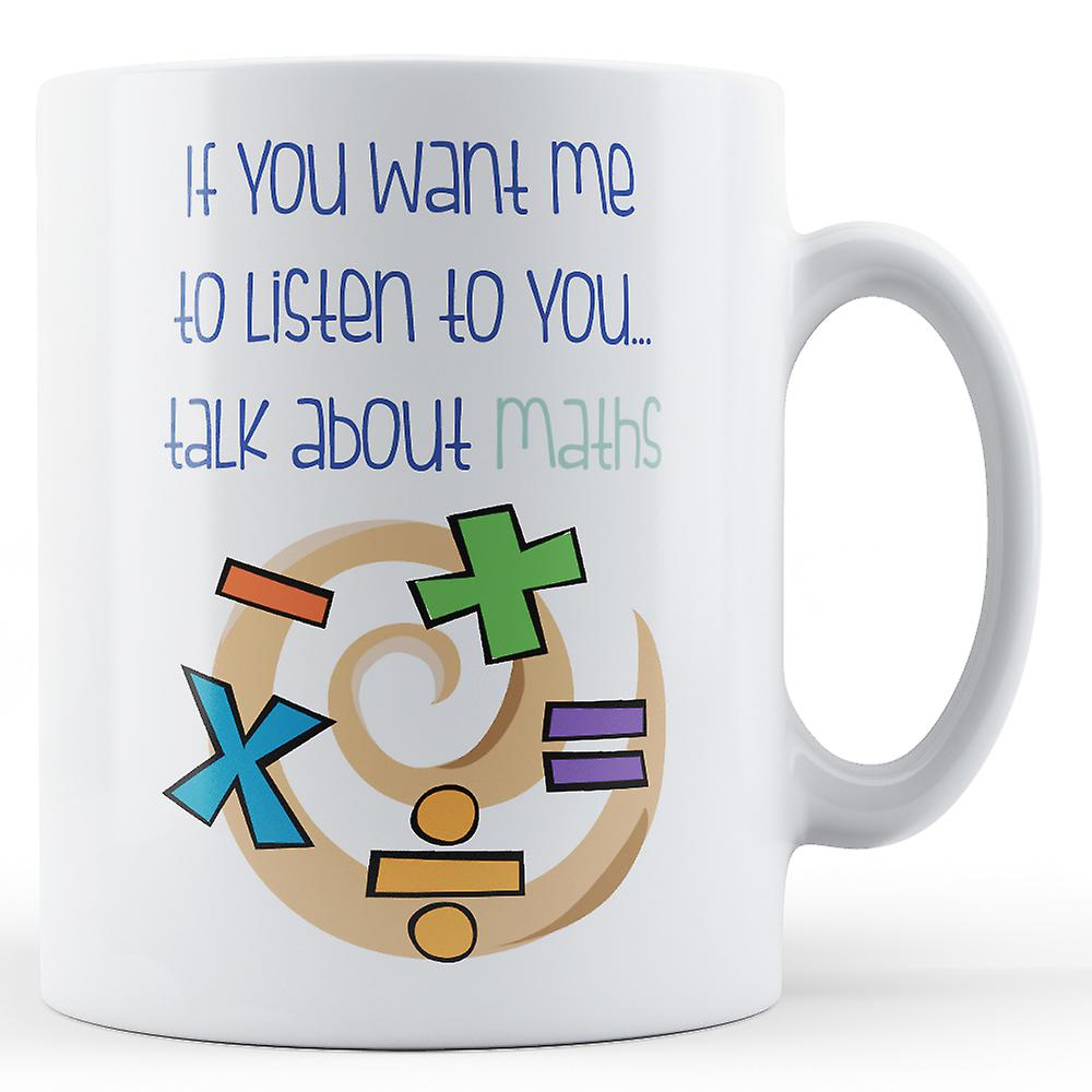 YouTalk MathsPrinted Mug Me If Listen To You About Want CBexord
