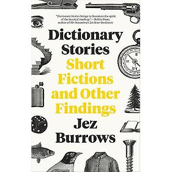 Dictionary Stories - Short Fictions and Other Findings by Jez Burrows