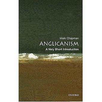 Anglicanism - A Very Short Introduction by Mark D. Chapman - 978019280