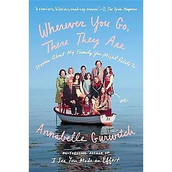 Wherever You Go - There They Are - Stories About My Family You Might R