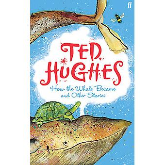 How the Whale Became - And Other Stories (Main) by Ted Hughes - George
