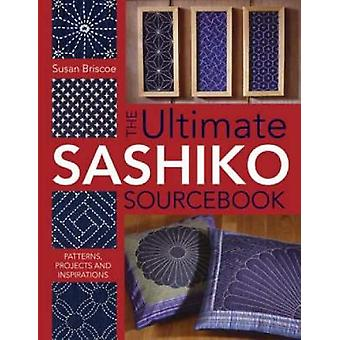 The Ultimate Sashiko Sourcebook - Patterns - Projects and Inspirations