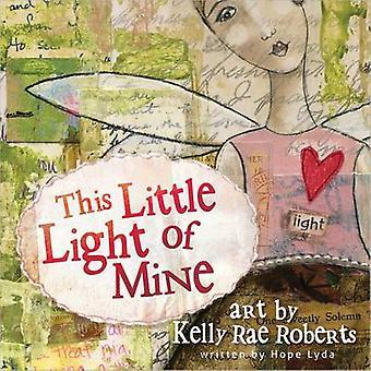 This Little Light of Mine von Kelly Rae Roberts - Hoffnung Lyda - 97807369