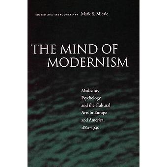 The Mind of Modernism - Medicine - Psychology - and the Cultural Arts
