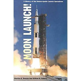 Lancement de la lune! -Une histoire des opérations de la Saturn-Apollo lancement par Cha
