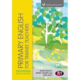 Primary English for Trainee Teachers by David Waugh - Wendy Jolliffe