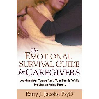 The Emotional Survival Guide for Caregivers - Looking After Yourself a