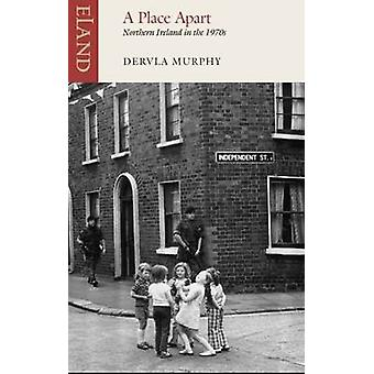 A Place Apart - Northern Ireland in the 1970s by Dervla Murphy - 97817