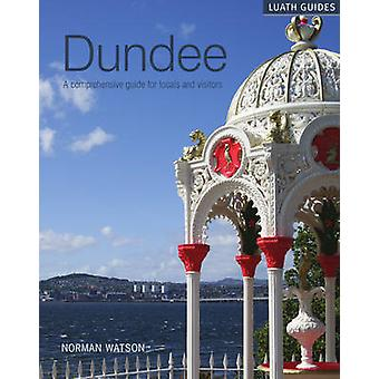 Dundee - A Comprehensive Guide for Locals and Visitors by Norman Watso