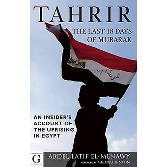 Tahrir - The Last 18 Days of Mubarak - An Insider's Account of the Upri