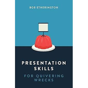 Presentation Skills for Quivering Wrecks by Presentation Skills for Q