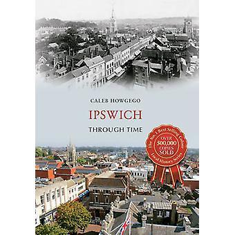 Ipswich, przez czas przez Caleb Howgego - 9781445636313 książki