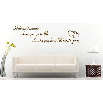 It Doesn't Matter Where You Go in Life It's Who You Have Beside You Wall Sticker