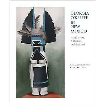 Georgia O'Keeffe in New Mexico - Architecture - Katsinam & the Land by