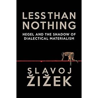 Less Than Nothing - Hegel and the Shadow of Dialectical Materialism by
