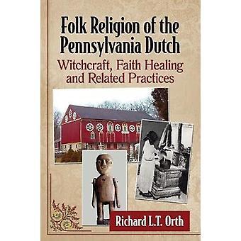 Folk Religion of the Pennsylvania Dutch - Witchcraft - Faith Healing a