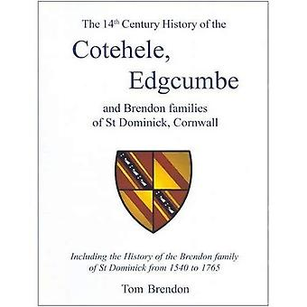 The 14th Century History of the Cotehele, Edgcumbe and Brendon Families of St Dominick, Cornwall: Including the...