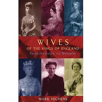 Wives of the Kings of England: From Hanover to Windsor