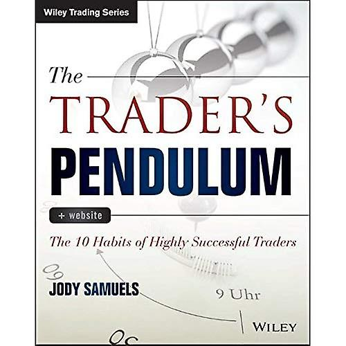 The Trader& 039;s Pendulum  The 10 Habits of Highly Successful Traders (Wiley Trading)