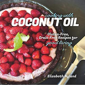 Matlagning med kokosolja: glutenfri, sädeskorn-fri recept för ett bra liv