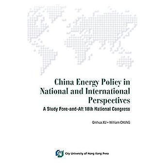 Understanding China's Energy under the National and International Perspectives: A Study Fore-&-Aft Eighteenth...