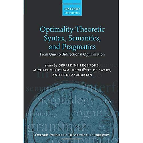 Optimality Theoretic Syntax, Sehommetics, and Pragmatics  From Uni- to Bidirectional Optimization (Oxford Studies in Theoretical Linguistics)