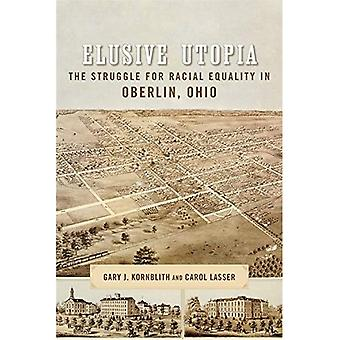 Elusive Utopia: The Struggle for Racial Equality in Oberlin, Ohio (Antislavery, Abolition, and� the Atlantic World)