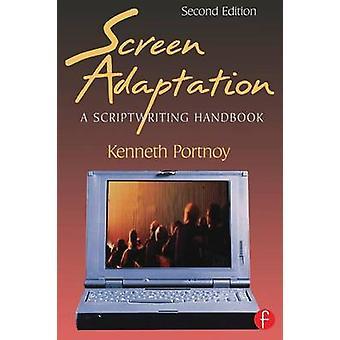 Screen Adaptation A Scriptwriting Handbook by Portnoy & Kenneth