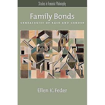 Family Bonds Genealogies of Race and Gender by Feder & Ellen K.