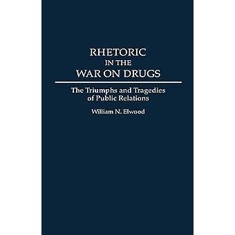 Rhetoric in de oorlog op Drugs de triomfen en Tragedies van Public Relations door Elwood & William N.