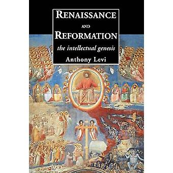 Renaissance and Reformation The Intellectual Genesis by Levi & Anthony