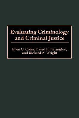 Evaluating Criminology and Criminal Justice by Cohn & Ellen G.
