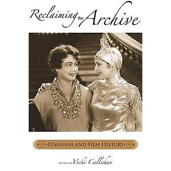 Reclaiming the Archive Feminism and Film History by Callahan & Vicki