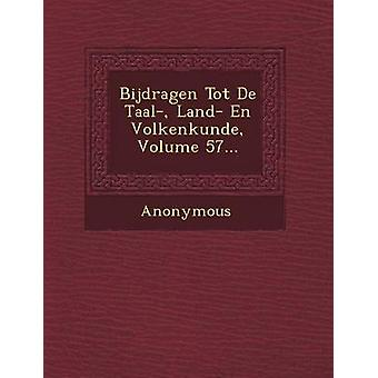 Bijdragen Tot de Taal Land En Volkenkunde Volume 57... by Anonymous