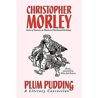 Plum Pudding A Literary Concoction Illustrated Edition by Morley & Christopher