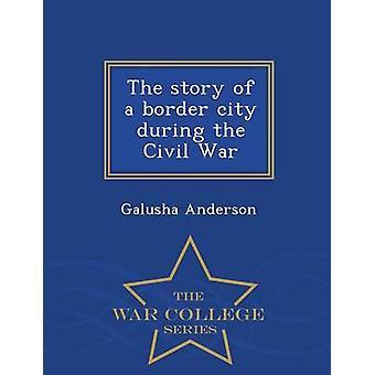 Die Geschichte einer Grenzstadt während der Bürgerkrieg War College-Reihe von Anderson & Galusha