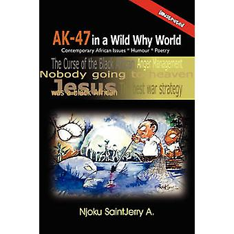 AK47 in a Wild Why World Contemporary African Issues  Humour  Poetry by Njoku Saintjerry a. & Saintjerry A.