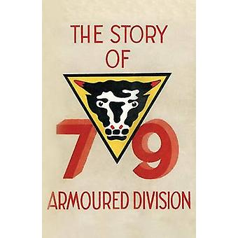 Story of the 79th Armoured Division October 1942  June 1945 by Anon