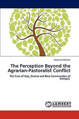 The Perception Beyond the AgrarianPastoralist Conflict by Adinew & Ahommeuel