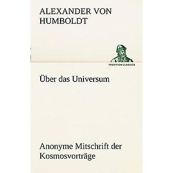 Uber Das Universum. Anonyme Mitschrift Der Kosmosvortrage por Humboldt y Alexander Von
