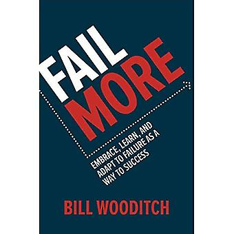 Fail More: Embrace, Learn, and Adapt to Failure As a� Way to Success