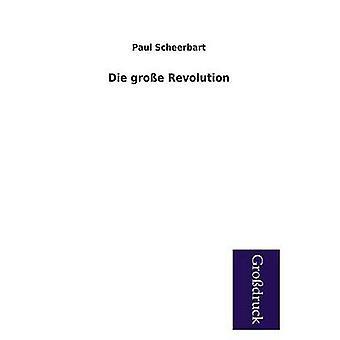 Die Grosse Revolution by Scheerbart & Paul