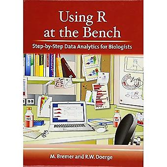 Using R at the Bench: Step-By-Step Data Analytics for Biologists